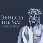 Introduction | Behold the Man: 40 Days of Focus