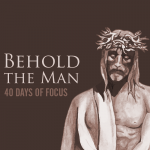 Day 36: The Veil Was Torn | 40 Days of Focus