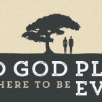 DID GOD PLAN FOR THERE TO BE EVIL?