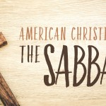 AMERICAN CHRISTIANS AND THE SABBATH, PART 1