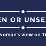 Seen or Unseen: One woman's view on Trump