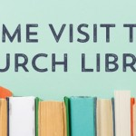 Come visit the church library again, for the first time!