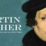 MARTIN LUTHER: THE GERMAN MONK WHO LOVED BEER AND WROTE HYMNS