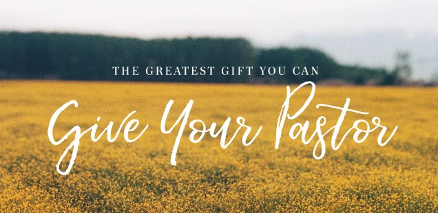 The Greatest Gift You Can Give Your Pastor