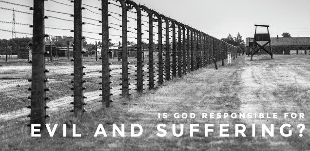IS GOD RESPONSIBLE FOR EVIL AND SUFFERING?