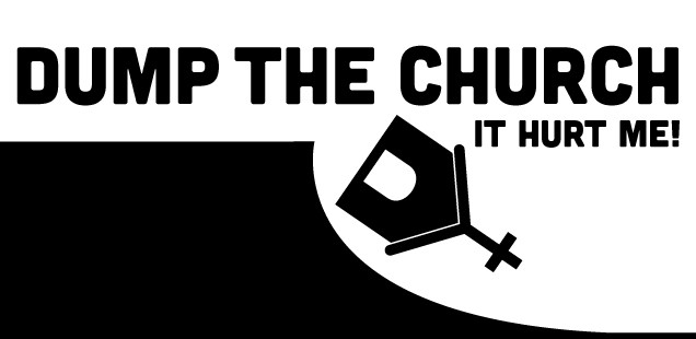 DUMP THE CHURCH—IT HURT ME!