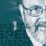 N.T. Wright and Gospel Confusion