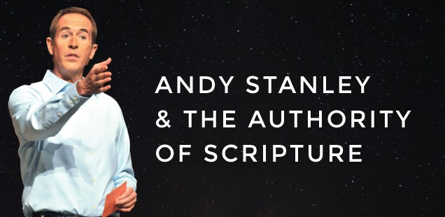 ANDY STANLEY AND THE AUTHORITY OF SCRIPTURE