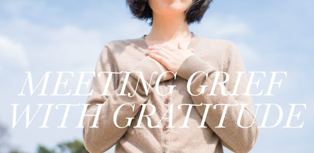 Meeting Grief with Gratitude