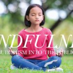 MINDFULNESS: GETTING BUDDHISM INTO THE PUBLIC SCHOOLS