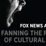 FOX NEWS and CNN - FANNING THE FLAMES OF CULTURAL ANGER