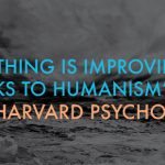 """EVERYTHING IS IMPROVING THANKS TO HUMANISM""  – SAYS HARVARD PSYCHOLOGIST"