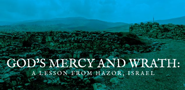 God's Mercy and Wrath: A Lesson from Hazor, Israel