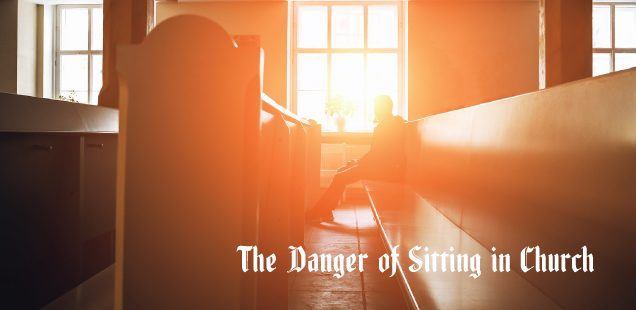 THE DANGER OF SITTING IN CHURCH: A Lesson From Korazin, Israel