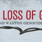 THE LOSS OF GOD AND WANTON GENOCIDE