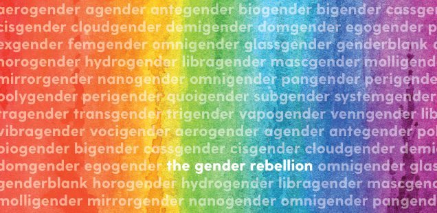 THE GENDER REBELLION: Trans, Cis, Bi, Gay, Fluid and Everything in Between