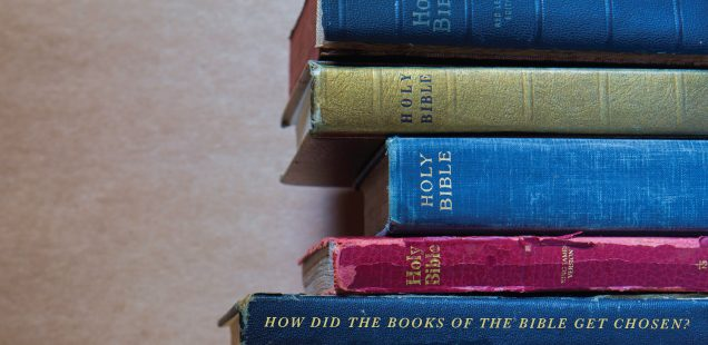 HOW DID THE BOOKS OF THE BIBLE GET CHOSEN?