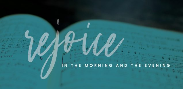 Rejoice in the Morning and the Evening