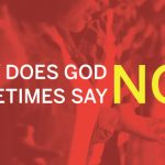 Why Does God Sometimes Say No?