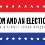 Abortion and an Election Year: Why I'm A Single-Issue Disqualifier