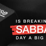 IS BREAKING THE SABBATH DAY A BIG DEAL?