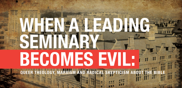 When a Leading Seminary Becomes Evil: Queer Theology, Marxism and Radical Skepticism About the Bible