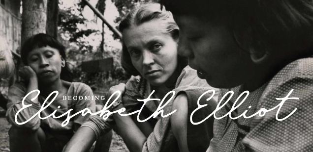 Becoming Elisabeth Elliot: A New Biography You've Got to Read!