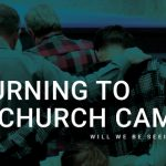RETURNING TO THE CHURCH CAMPUS: Will We Be Seeing You Soon?