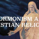 IS MORMONISM A CHRISTIAN RELIGION?