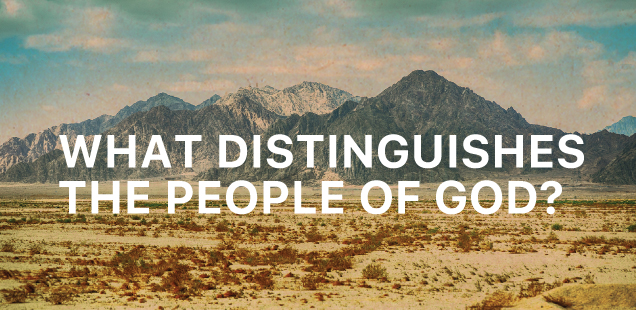What Distinguishes the People of God?