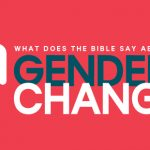 WHAT DOES THE BIBLE SAY ABOUT GENDER CHANGE?