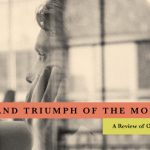 THE RISE AND TRIUMPH OF THE MODERN SELF: A Review of Carl Trueman's New Book