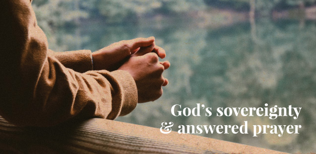 GOD'S SOVEREIGNTY and ANSWERED PRAYER